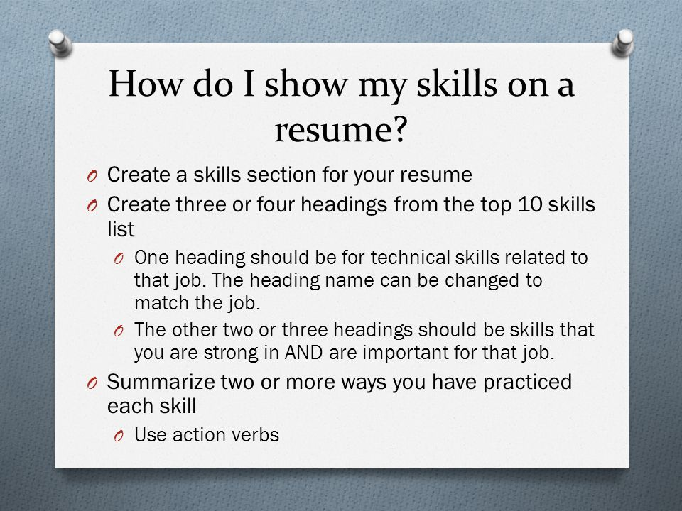 How do I show my skills on a resume? O Create a skills section for your resume O Create three or four headings from the top 10 skills list O One headi