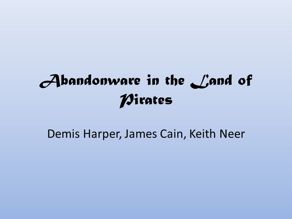 Abandonware in the Land of Pirates Demis Harper, James Cain, Keith Neer