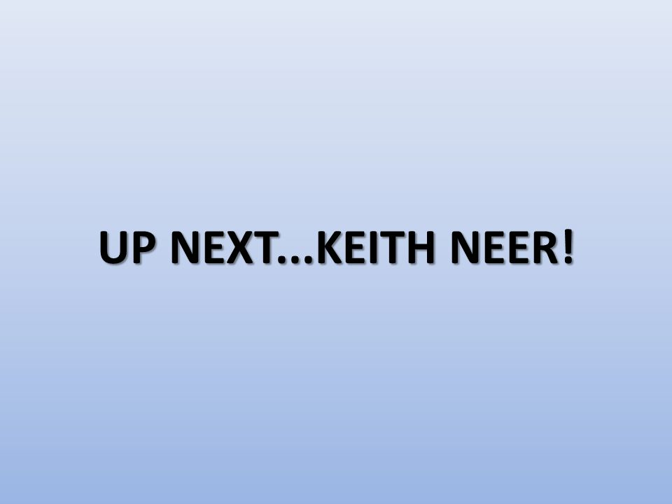 UP NEXT...KEITH NEER!