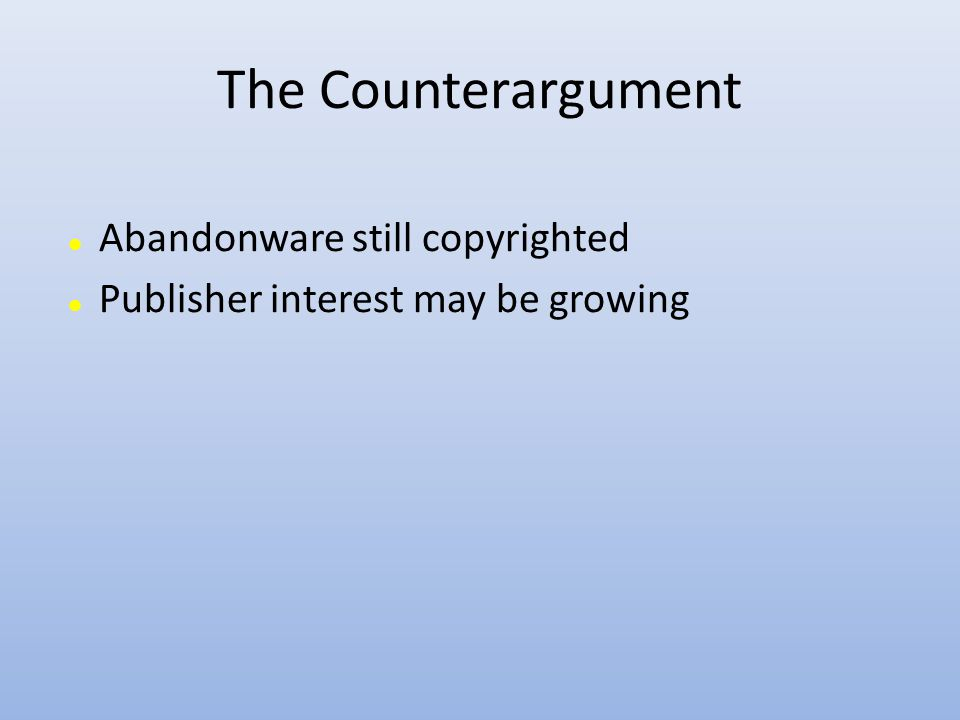 The Counterargument Abandonware still copyrighted Publisher interest may be growing
