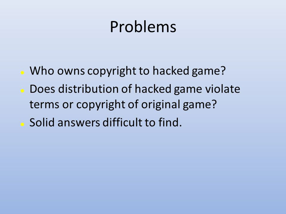 Problems Who owns copyright to hacked game.