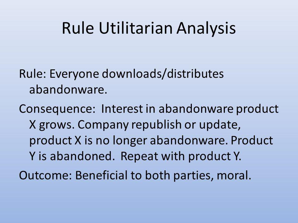 Rule Utilitarian Analysis Rule: Everyone downloads/distributes abandonware.