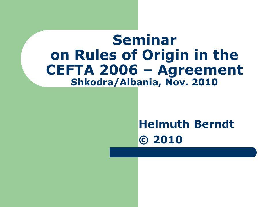 Seminar on Rules of Origin in the CEFTA 2006 – Agreement Shkodra/Albania, Nov. 2010 Helmuth Berndt © 2010