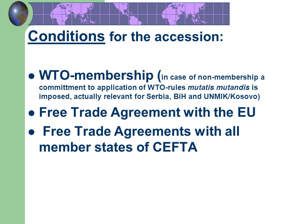 12 Conditions for the accession: WTO-membership ( in case of non-membership a committment to application of WTO-rules mutatis mutandis is imposed, act