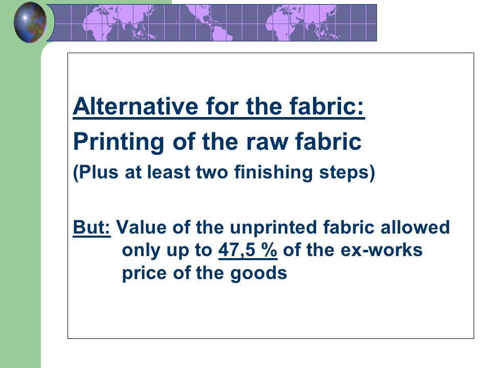 47 Alternative 1/ for fabrics: Alternative for the fabric: Printing of the raw fabric (Plus at least two finishing steps) But: Value of the unprinted