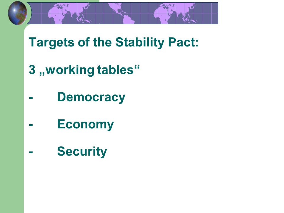 5 Targets of the Stability Pact: 3 working tables -Democracy -Economy -Security