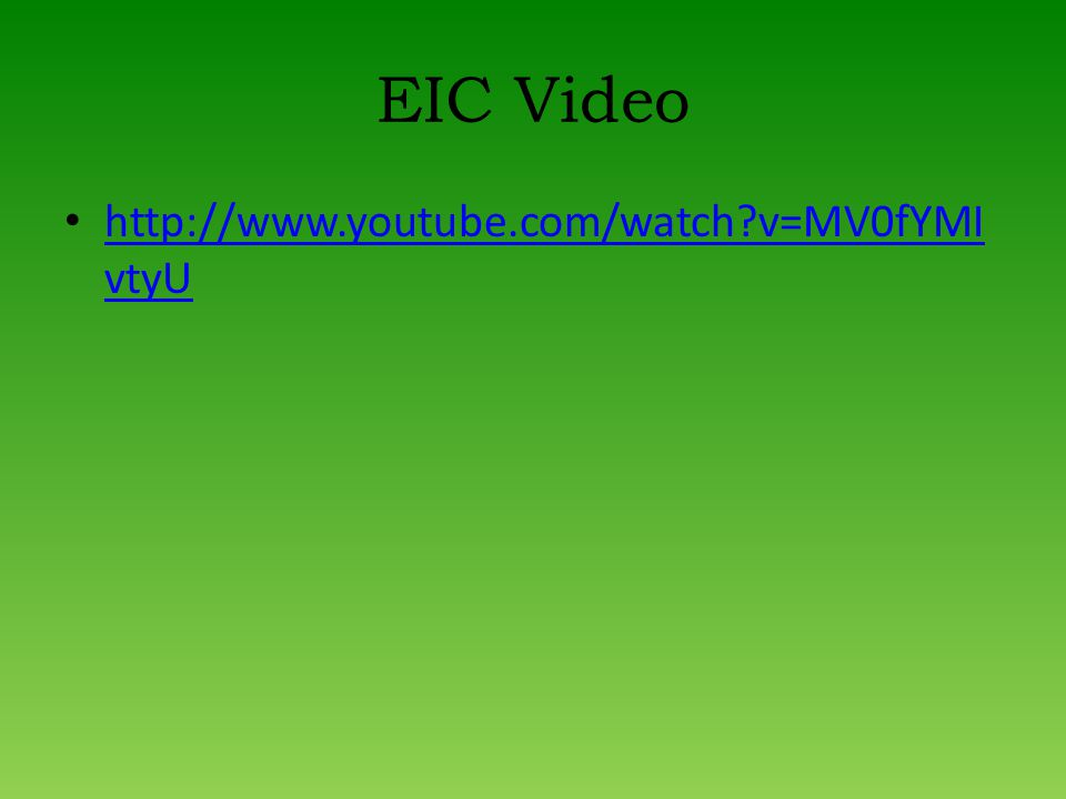 EIC Video http://www.youtube.com/watch v=MV0fYMI vtyU http://www.youtube.com/watch v=MV0fYMI vtyU