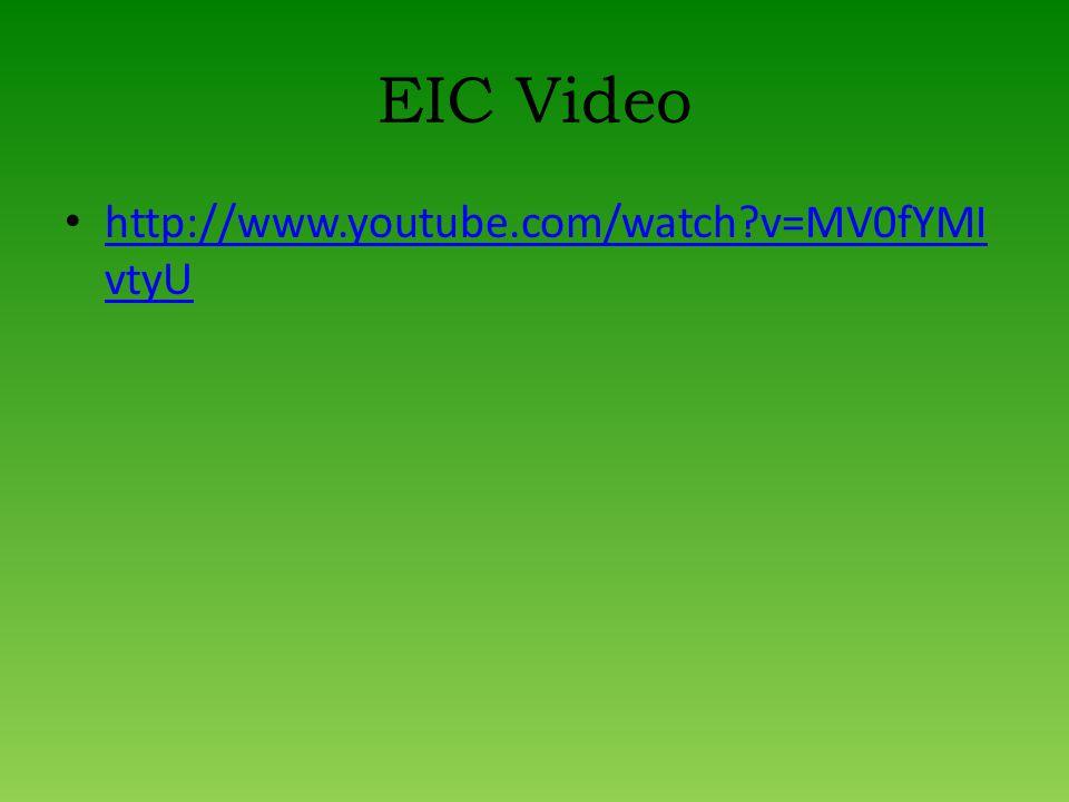 EIC Video http://www.youtube.com/watch v=MV0fYMI vtyU http://www.youtube.com/watch v=MV0fYMI vtyU