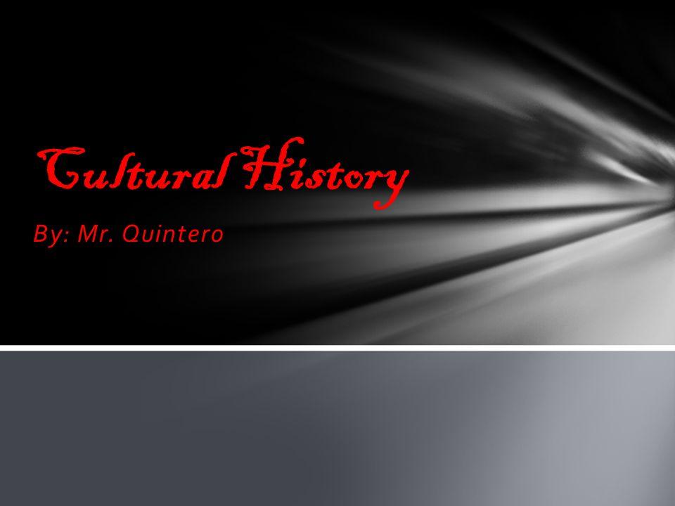 By: Mr. Quintero Cultural History