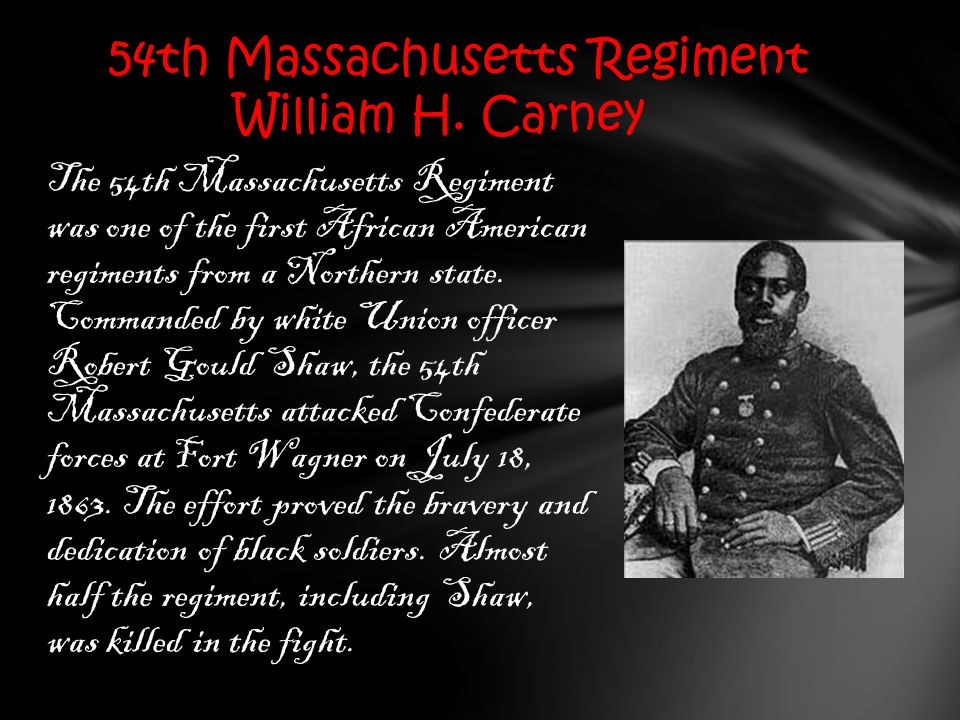 The 54th Massachusetts Regiment was one of the first African American regiments from a Northern state.