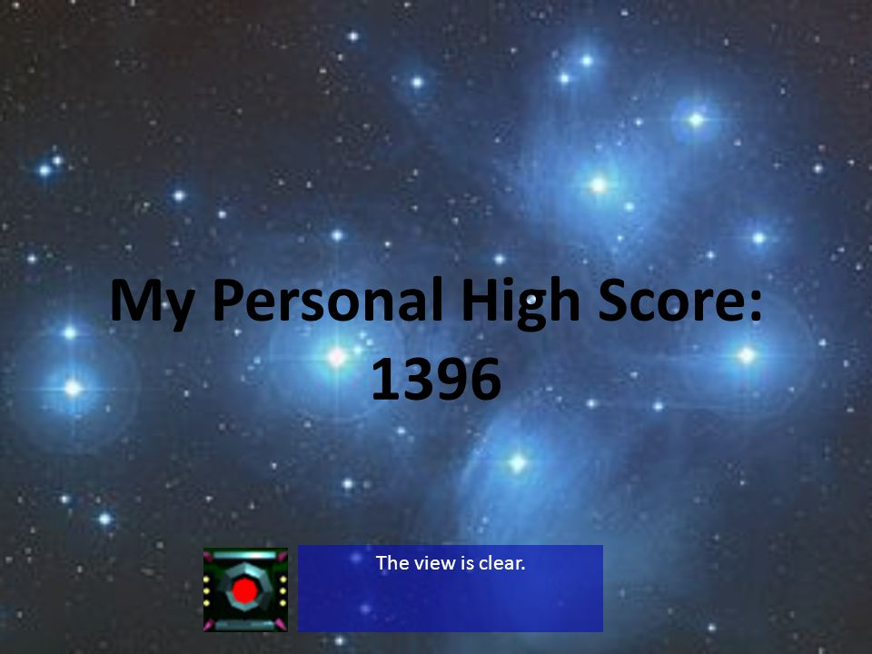 My Personal High Score: 1396 The view is clear.