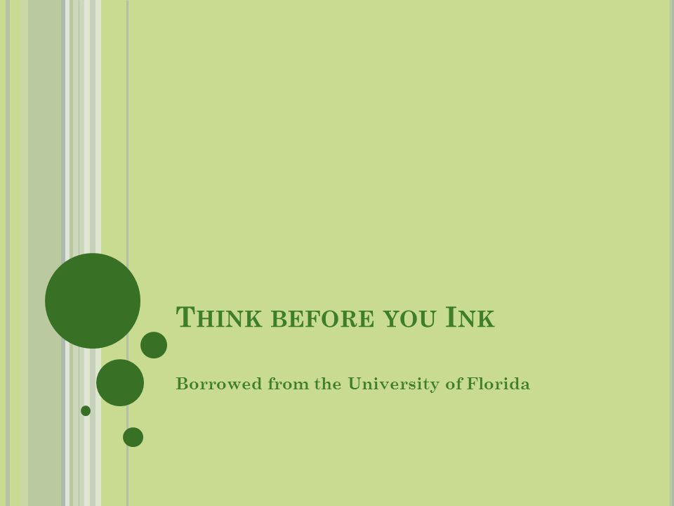 T HINK BEFORE YOU I NK Borrowed from the University of Florida