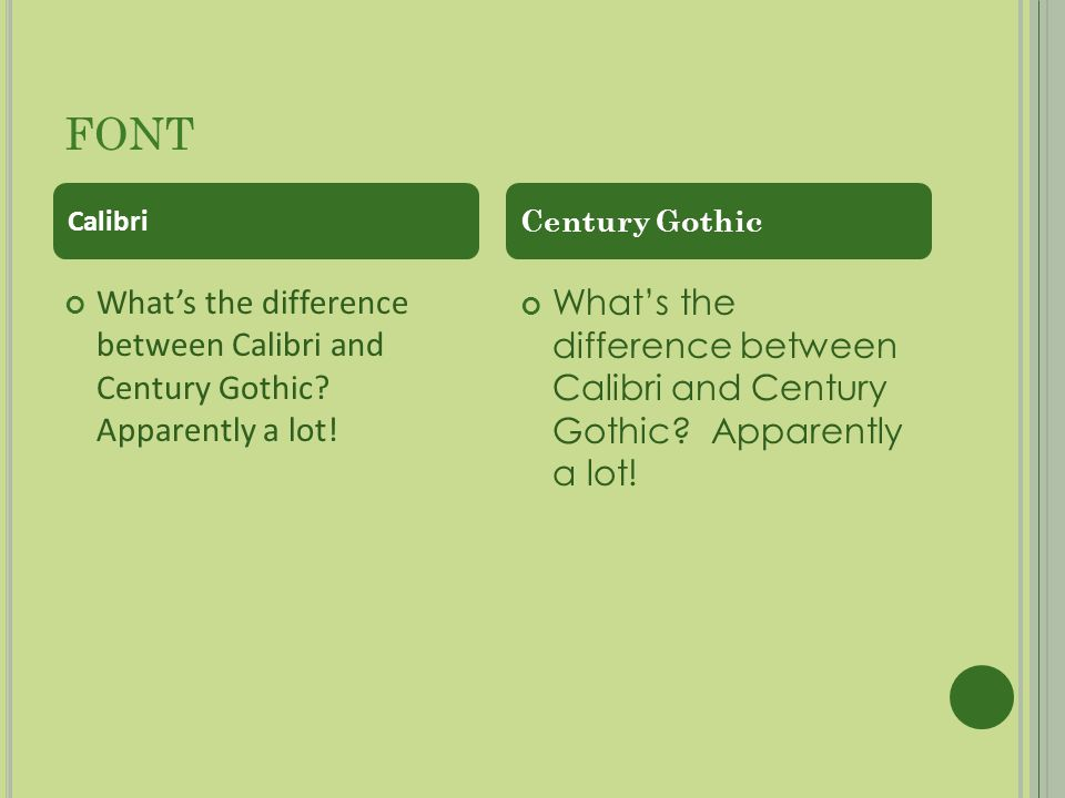 FONT Whats the difference between Calibri and Century Gothic.