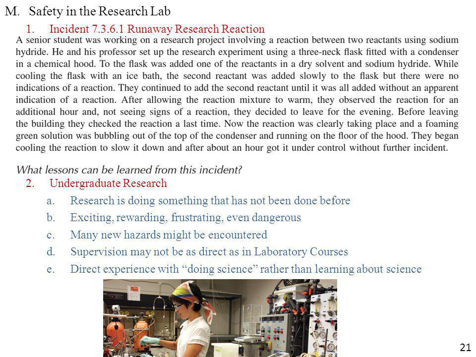 M.Safety in the Research Lab 1.Incident 7.3.6.1 Runaway Research Reaction 2.Undergraduate Research a.Research is doing something that has not been don