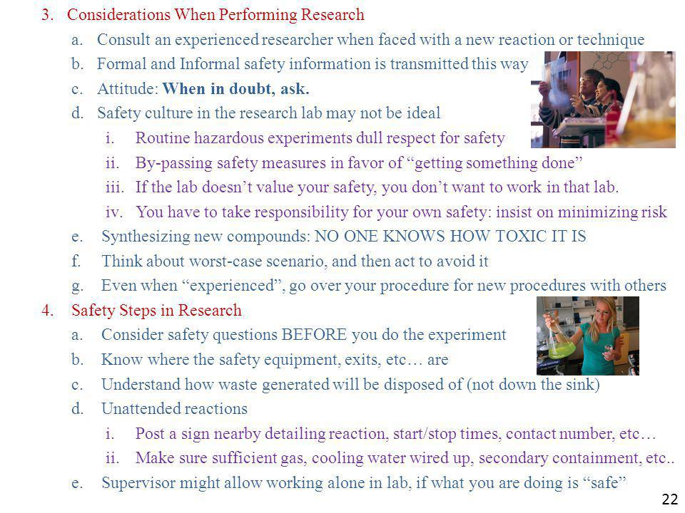 3.Considerations When Performing Research a.Consult an experienced researcher when faced with a new reaction or technique b.Formal and Informal safety