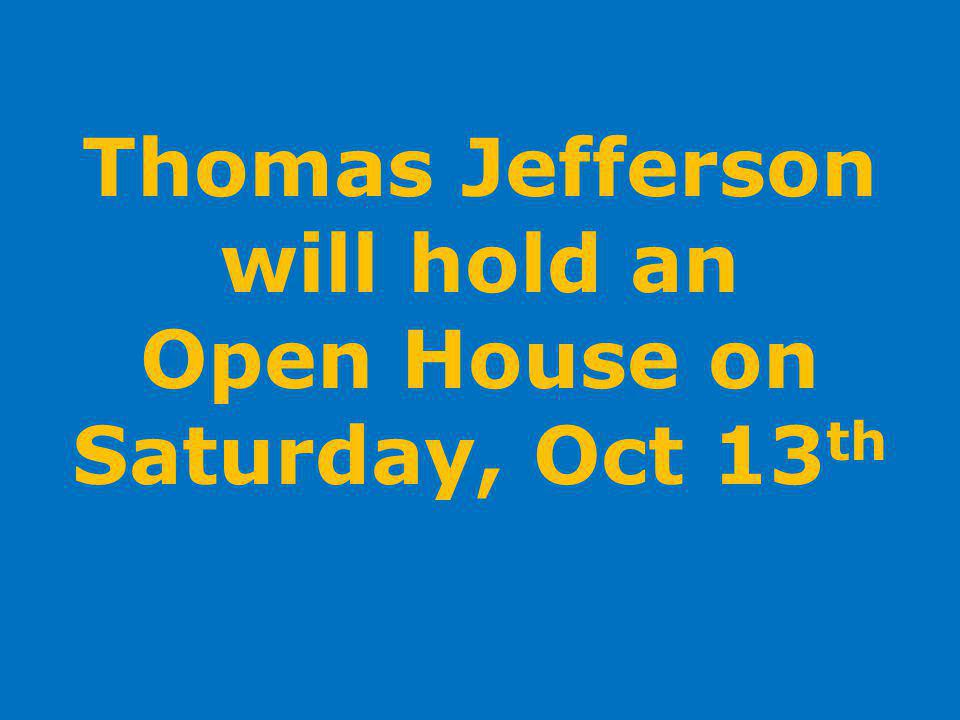 Thomas Jefferson will hold an Open House on Saturday, Oct 13 th