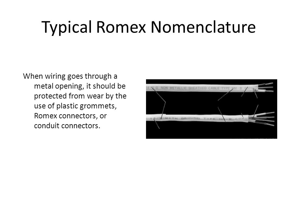 Typical Romex Nomenclature When wiring goes through a metal opening, it should be protected from wear by the use of plastic grommets, Romex connectors