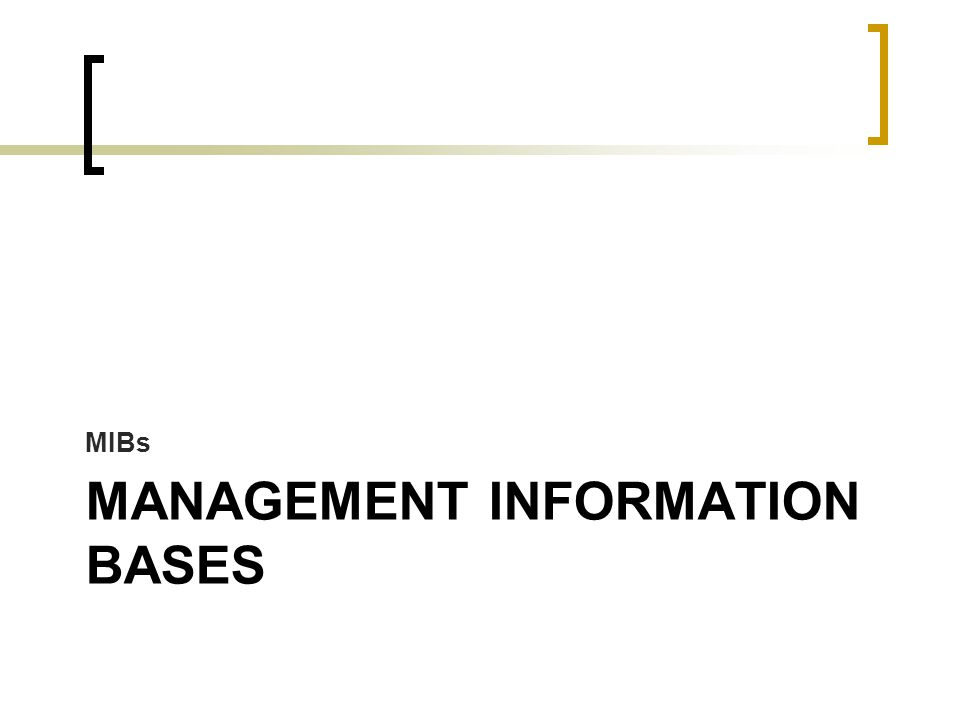 MANAGEMENT INFORMATION BASES MIBs