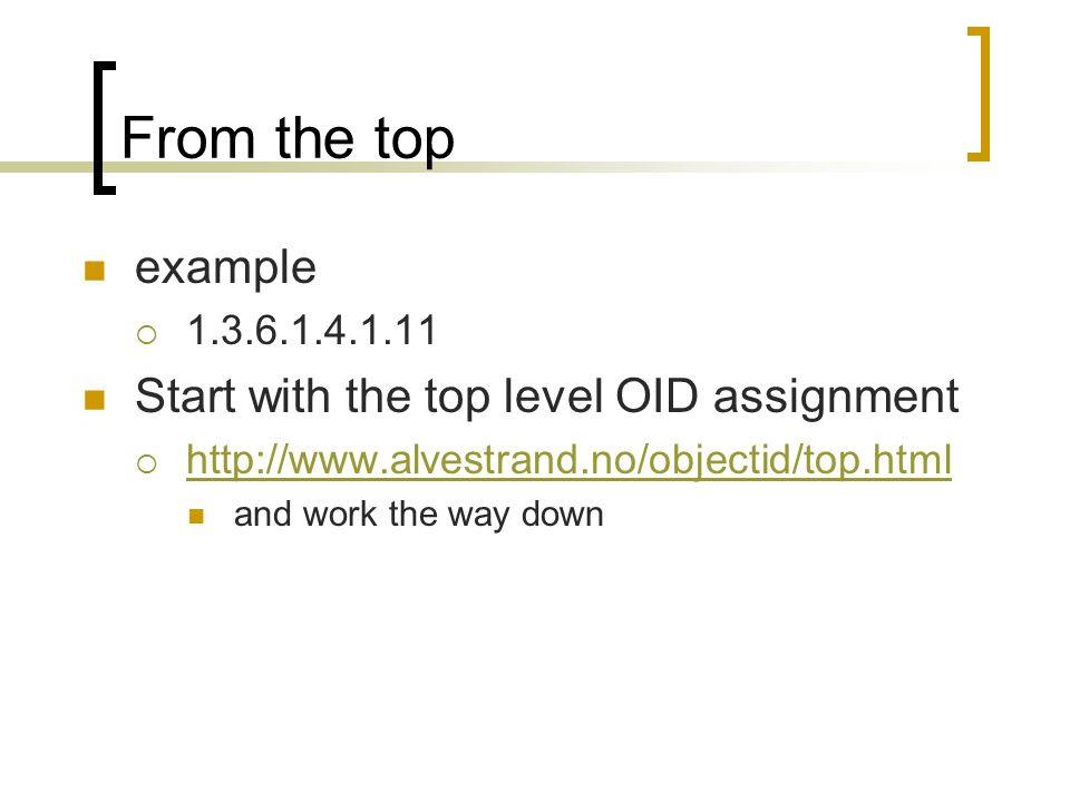 From the top example 1.3.6.1.4.1.11 Start with the top level OID assignment http://www.alvestrand.no/objectid/top.html and work the way down