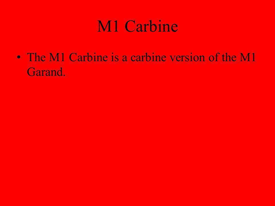 M1 Carbine The M1 Carbine is a carbine version of the M1 Garand.