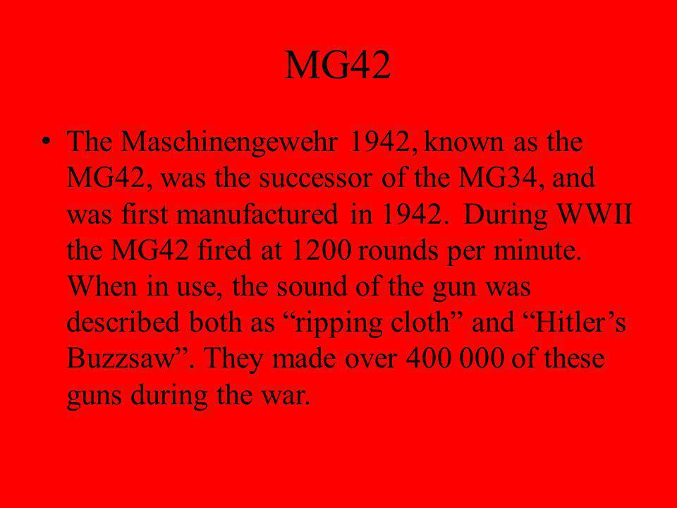 MG42 The Maschinengewehr 1942, known as the MG42, was the successor of the MG34, and was first manufactured in 1942.