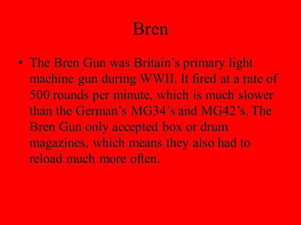 Bren The Bren Gun was Britains primary light machine gun during WWII.
