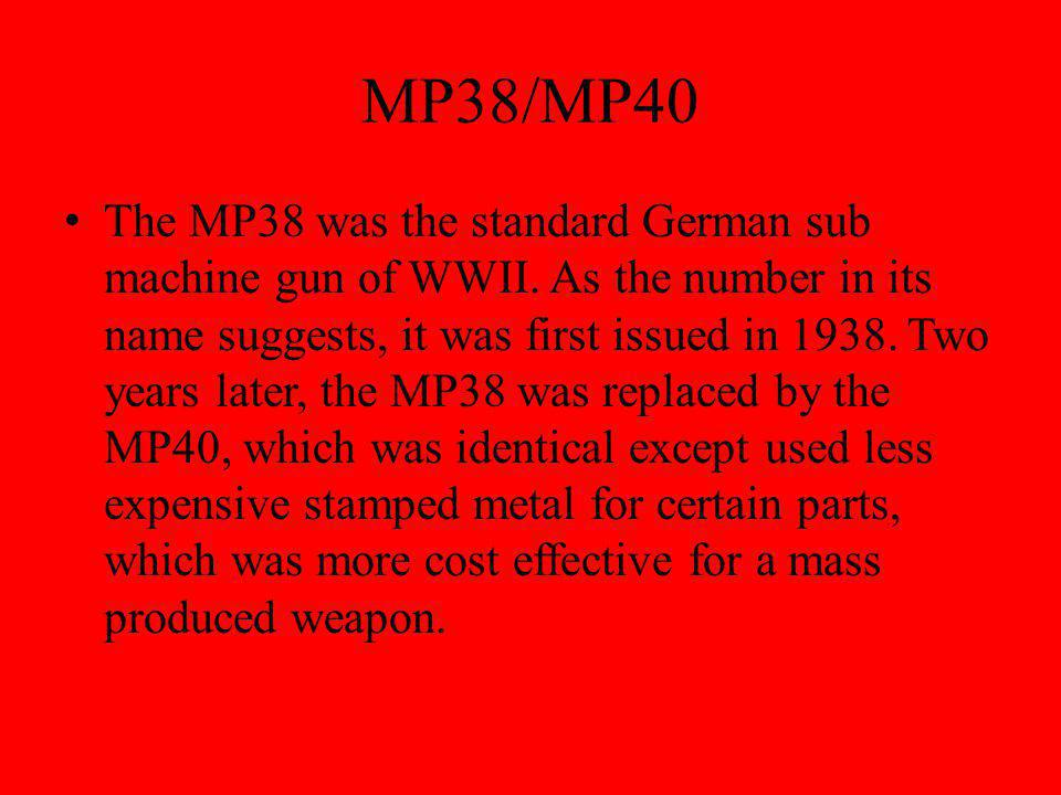 MP38/MP40 The MP38 was the standard German sub machine gun of WWII.
