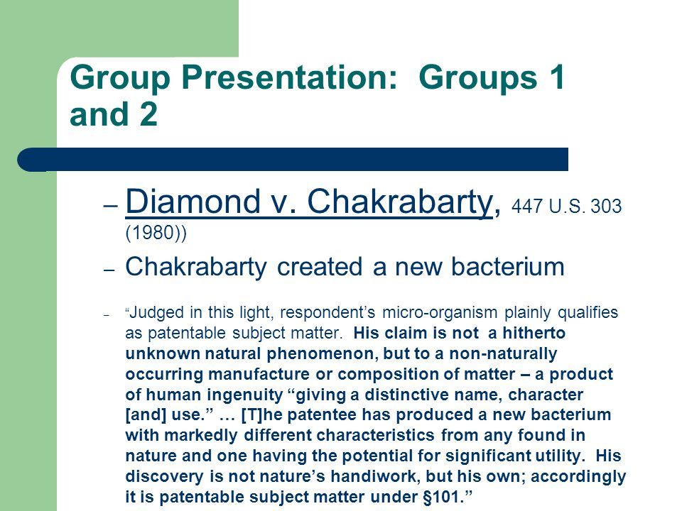 Group Presentation: Groups 1 and 2 – Diamond v. Chakrabarty, 447 U.S.