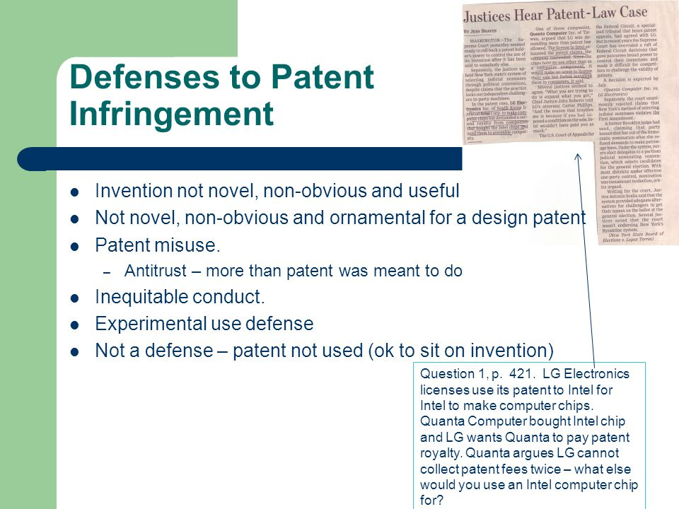 Defenses to Patent Infringement Invention not novel, non-obvious and useful Not novel, non-obvious and ornamental for a design patent Patent misuse.