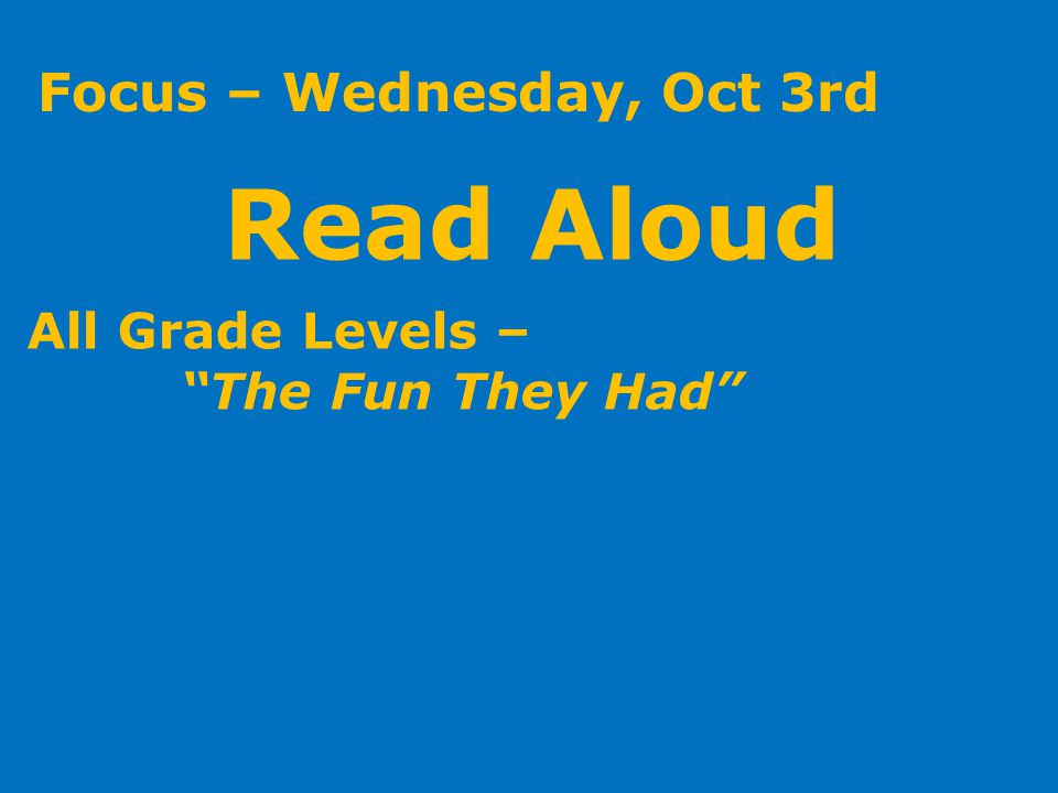 Focus – Wednesday, Oct 3rd Read Aloud All Grade Levels – The Fun They Had