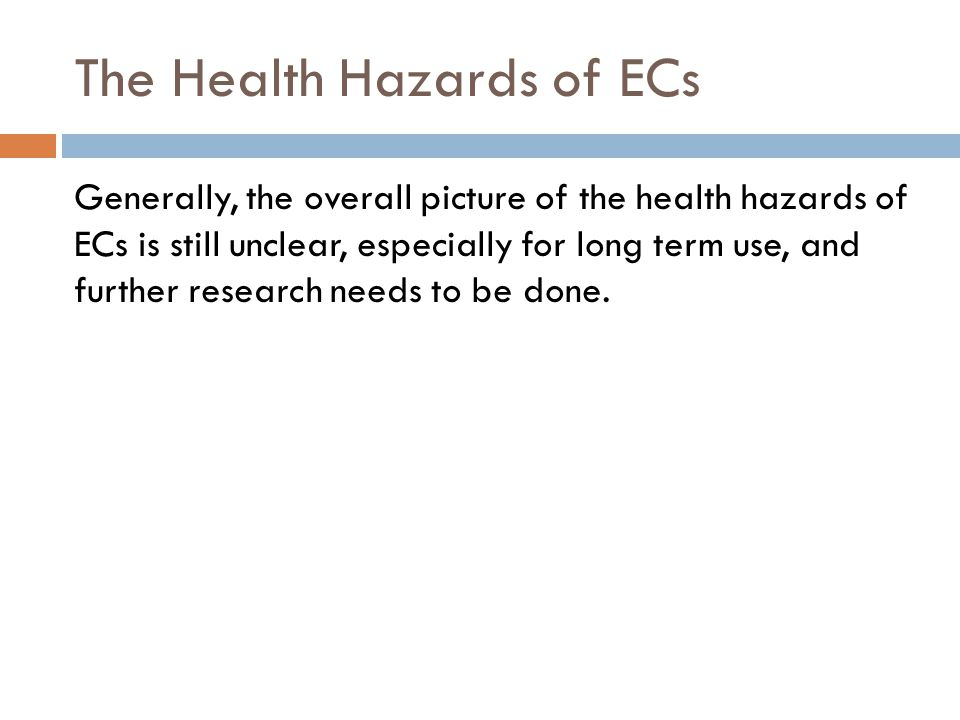The Health Hazards of ECs Generally, the overall picture of the health hazards of ECs is still unclear, especially for long term use, and further research needs to be done.