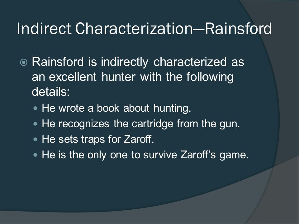 Indirect CharacterizationRainsford Rainsford is indirectly characterized as an excellent hunter with the following details: He wrote a book about hunt
