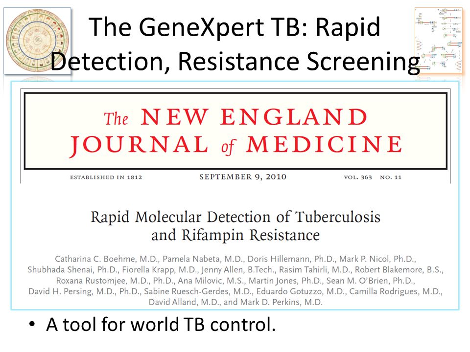 The GeneXpert TB: Rapid Detection, Resistance Screening A tool for world TB control.