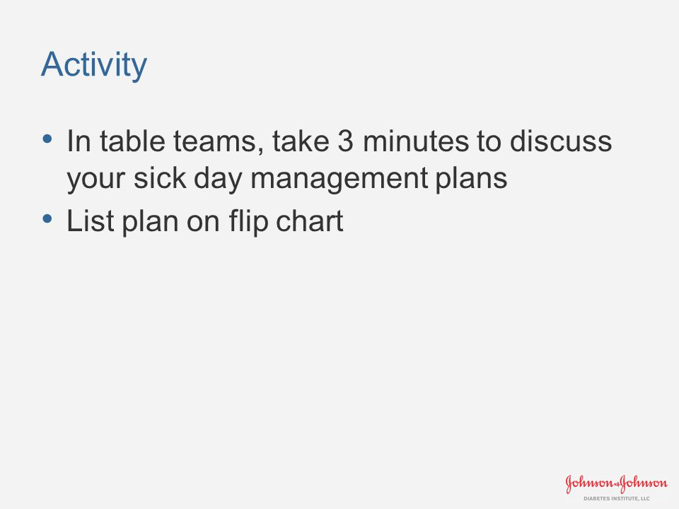 Activity In table teams, take 3 minutes to discuss your sick day management plans List plan on flip chart