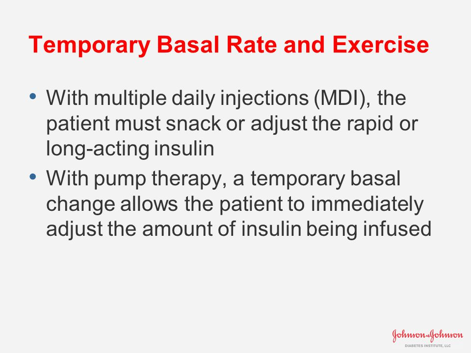 Temporary Basal Rate and Exercise With multiple daily injections (MDI), the patient must snack or adjust the rapid or long-acting insulin With pump th