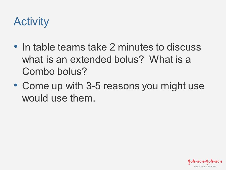 Activity In table teams take 2 minutes to discuss what is an extended bolus.
