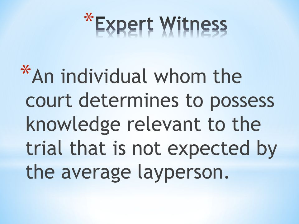 * An individual whom the court determines to possess knowledge relevant to the trial that is not expected by the average layperson.