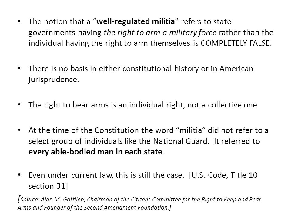 The notion that a well-regulated militia refers to state governments having the right to arm a military force rather than the individual having the right to arm themselves is COMPLETELY FALSE.