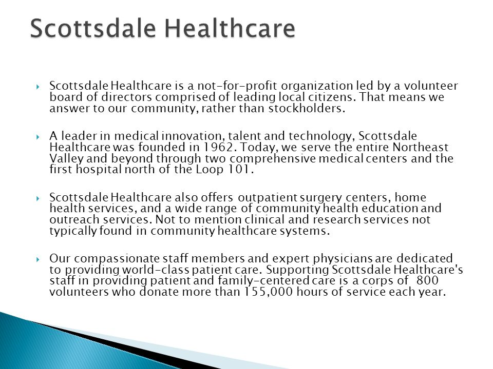 Scottsdale Healthcare is a not-for-profit organization led by a volunteer board of directors comprised of leading local citizens.