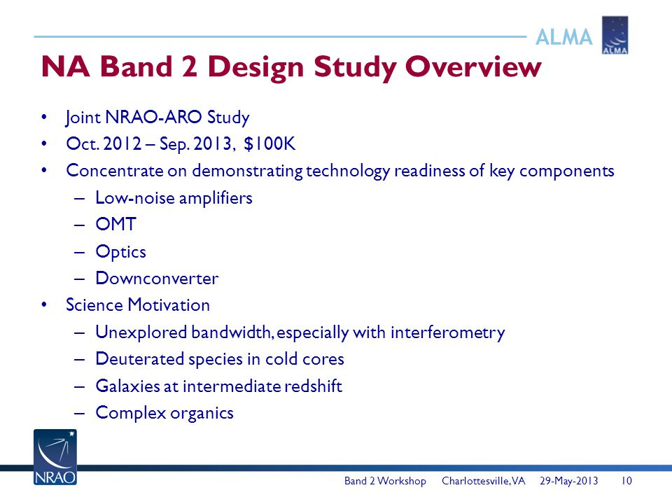 ALMA NA Band 2 Design Study Overview Joint NRAO-ARO Study Oct. 2012 – Sep. 2013, $100K Concentrate on demonstrating technology readiness of key compon