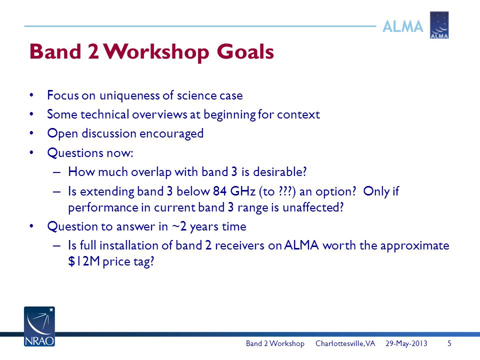 ALMA Band 2 Workshop Goals Focus on uniqueness of science case Some technical overviews at beginning for context Open discussion encouraged Questions
