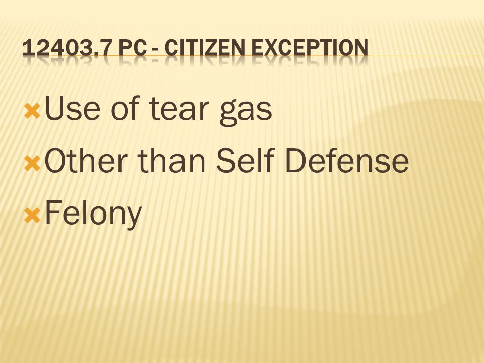 Use of tear gas Other than Self Defense Felony