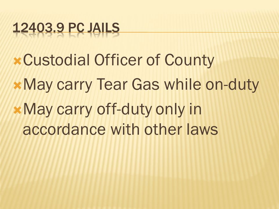 Custodial Officer of County May carry Tear Gas while on-duty May carry off-duty only in accordance with other laws