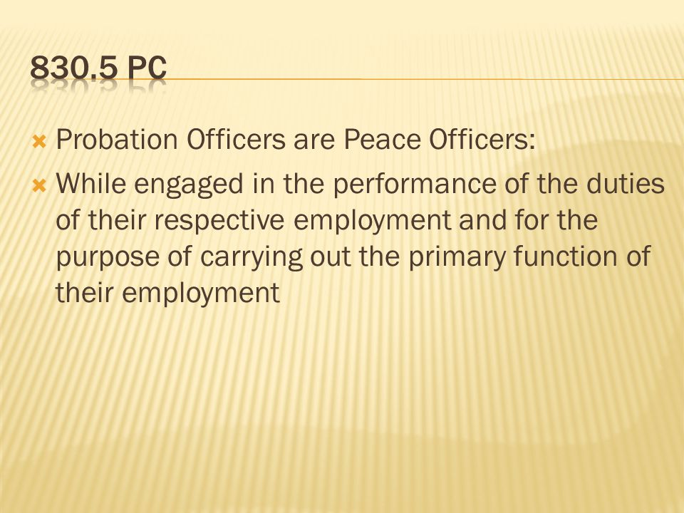 Probation Officers are Peace Officers: While engaged in the performance of the duties of their respective employment and for the purpose of carrying out the primary function of their employment