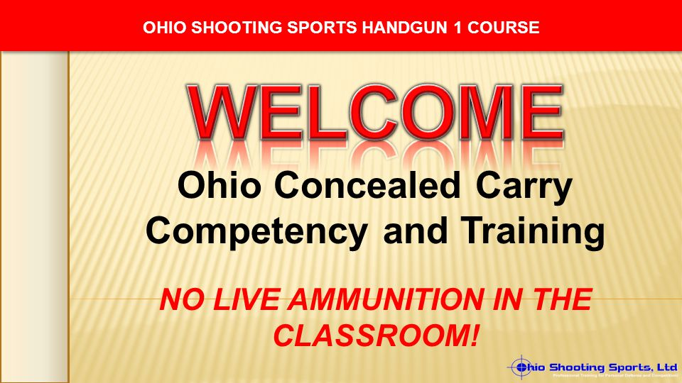 Ohio Concealed Carry Competency and Training NO LIVE AMMUNITION IN THE CLASSROOM! OHIO SHOOTING SPORTS HANDGUN 1 COURSE