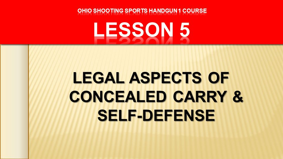 LEGAL ASPECTS OF CONCEALED CARRY & SELF-DEFENSE