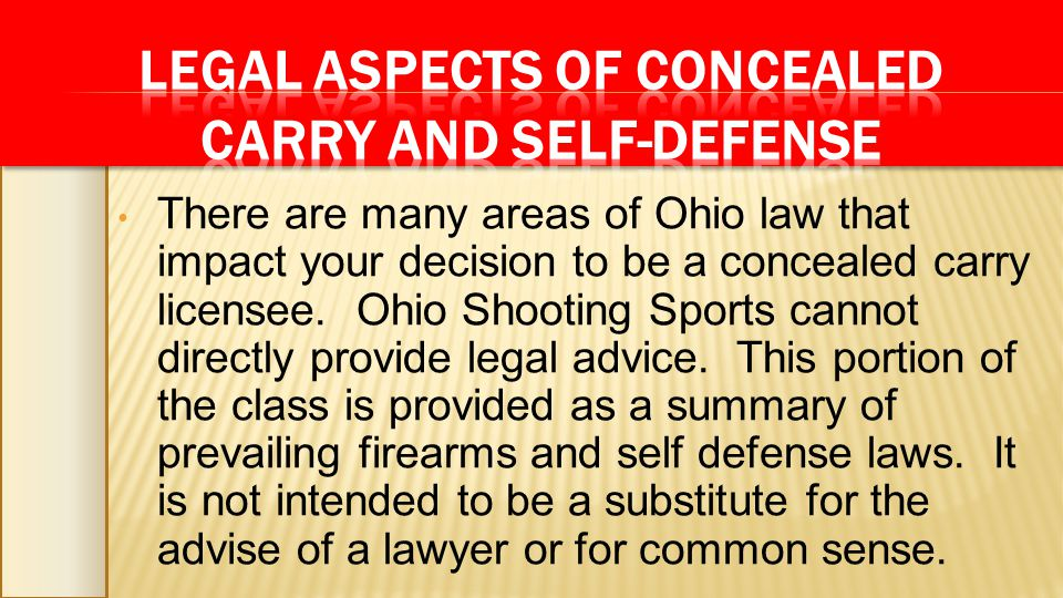 There are many areas of Ohio law that impact your decision to be a concealed carry licensee. Ohio Shooting Sports cannot directly provide legal advice