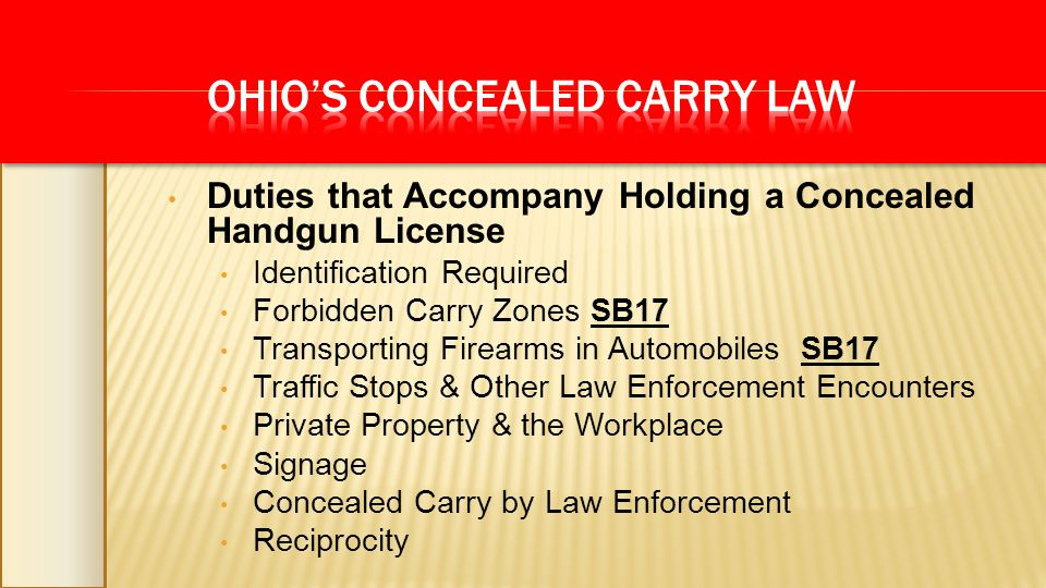 Duties that Accompany Holding a Concealed Handgun License Identification Required Forbidden Carry Zones SB17 Transporting Firearms in Automobiles SB17