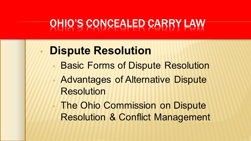 Dispute Resolution Basic Forms of Dispute Resolution Advantages of Alternative Dispute Resolution The Ohio Commission on Dispute Resolution & Conflict Management