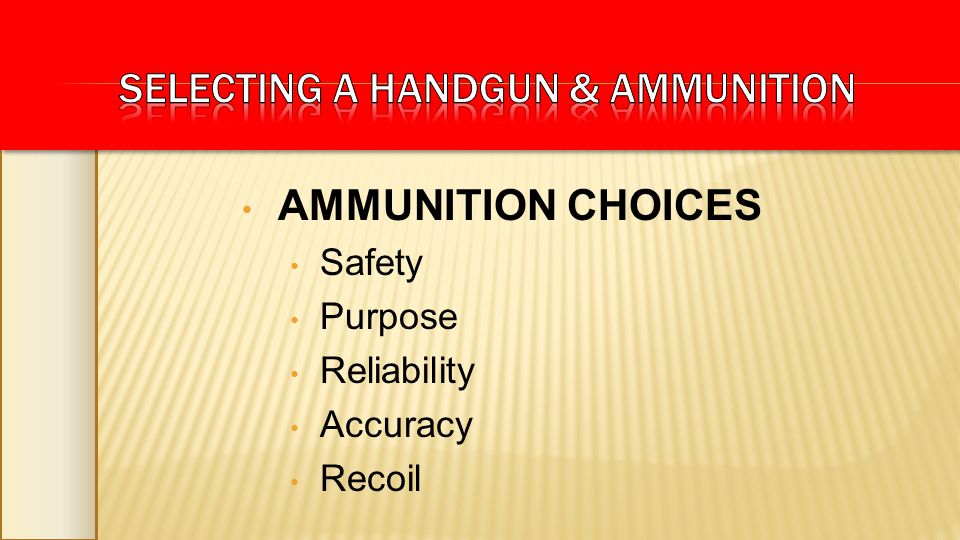 AMMUNITION CHOICES Safety Purpose Reliability Accuracy Recoil